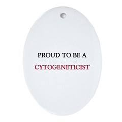 Proud to be a Cytogeneticist Oval Ornament