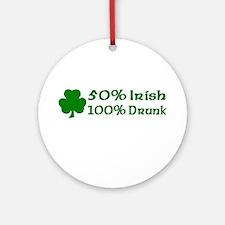 50% Irish, 100% Drunk Ornament (Round)