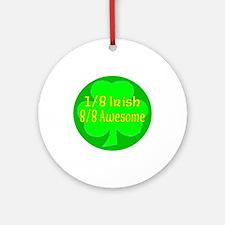 1/8 Irish, 8/8 Awesome Ornament (Round)