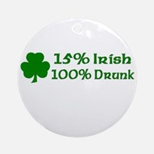 15% Irish, 100% Drunk Ornament (Round)