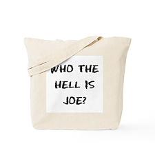 Who the Hell is Joe? Tote Bag