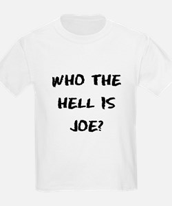Who the Hell is Joe? T-Shirt