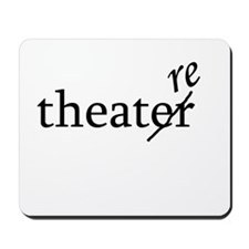 "Theatre Spelled ""re"" Mousepad"