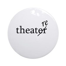 "Theatre Spelled ""re"" Ornament (Round)"