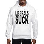 Liberals Suck Hooded Sweatshirt