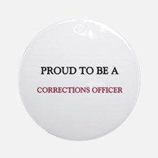 Proud to be a Corrections Officer Ornament (Round)