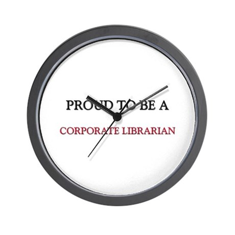 Proud to be a Corporate Librarian Wall Clock