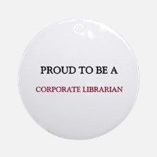 Proud to be a Corporate Librarian Ornament (Round)