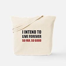 Live Forever So Far Good Tote Bag
