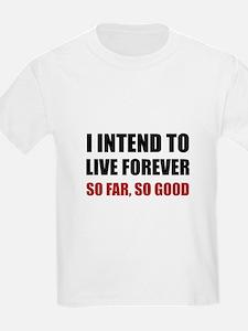 Live Forever So Far Good T-Shirt