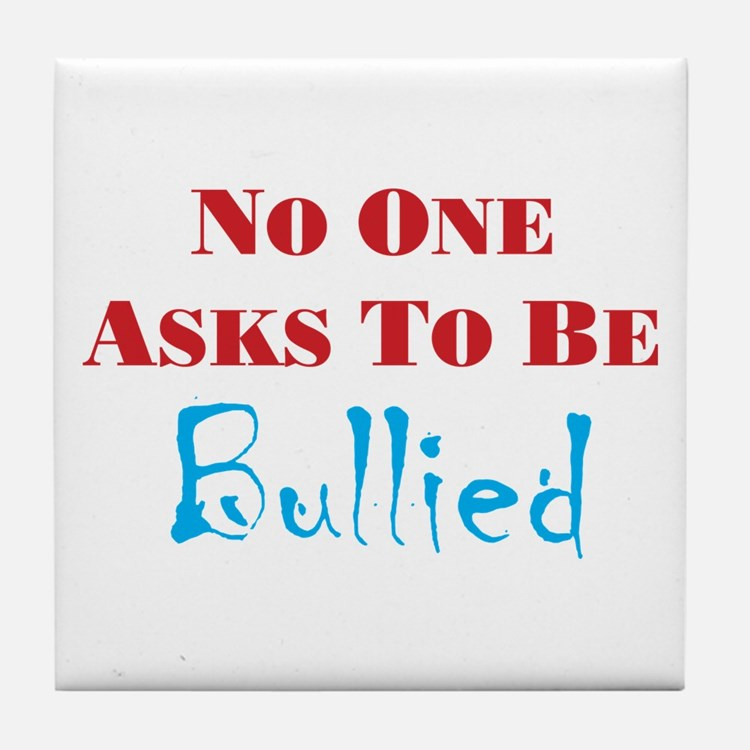No one asks to be bullied Tile Coaster
