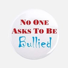 "No one asks to be bullied 3.5"" Button"