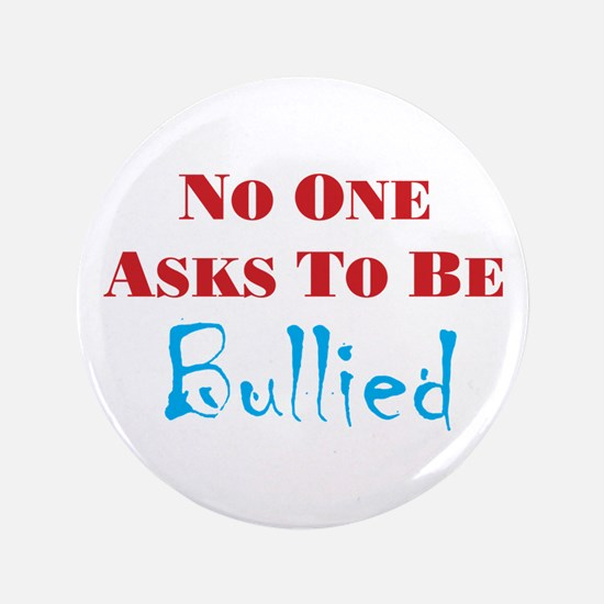 """No one asks to be bullied 3.5"""" Button"""