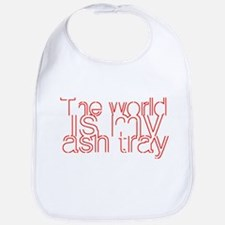 World is my Ash Tray Bib