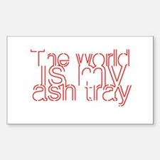 World is my Ash Tray Rectangle Decal