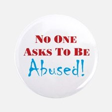 "No one asks to be abused 3.5"" Button"