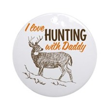 I Love Hunting With Daddy Ornament (Round)