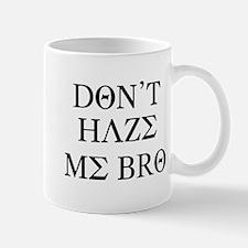 """Don't Haze Me, Bro"" Mug"