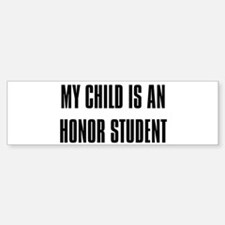 """My Child is a Honor Student"" Bumper Bumper Bumper Sticker"