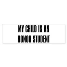 """My Child is a Honor Student"" Bumper Bumper Sticker"