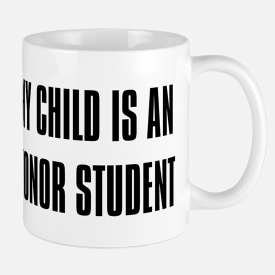 """""""My Child is a Honor Student"""" Mug"""