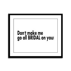Don't Make Me Go All BRIDAL On You! Framed Panel P