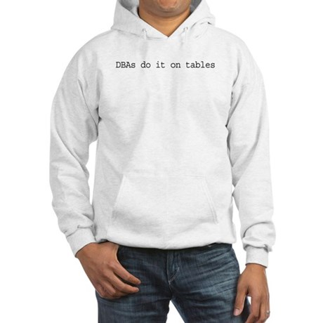 DBAs Do It On Tables Hooded Sweatshirt