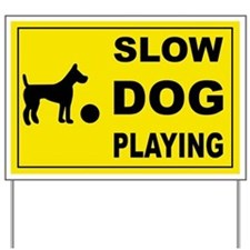 SLOW DOG PLAYING Yard Sign