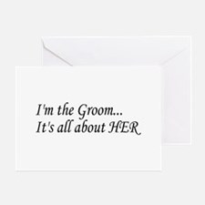 I'm The Groom...It's All About HER Greeting Card
