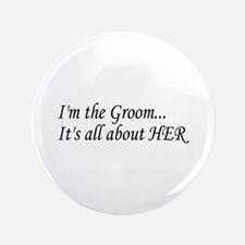 "I'm The Groom...It's All About HER 3.5"" Button"