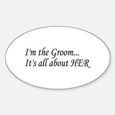 I'm The Groom...It's All About HER Oval Decal