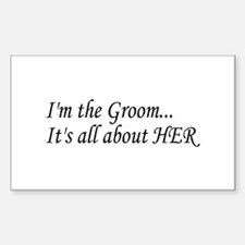 I'm The Groom...It's All About HER Decal