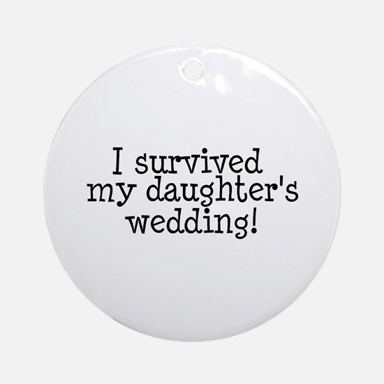 I Survived My Daughter's Wedding! Ornament (Round)