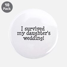 """I Survived My Daughter's Wedding! 3.5"""" Button (10"""