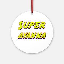 Super ayanna Ornament (Round)