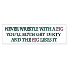 Never wrestle with a pig.. Bumper Bumper Sticker