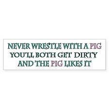 Never wrestle with a pig.. Bumper Car Sticker