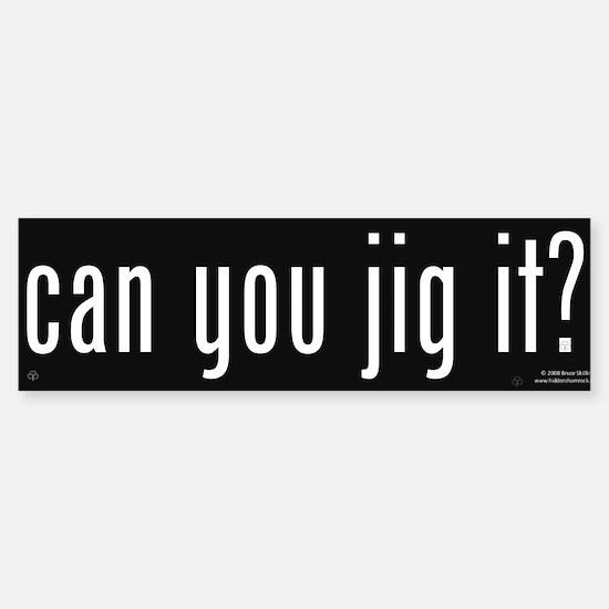 Can You Jig It - Bumper Bumper Bumper Sticker