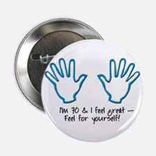 "70th birthday feel for yourself 2.25"" Button (10 p"