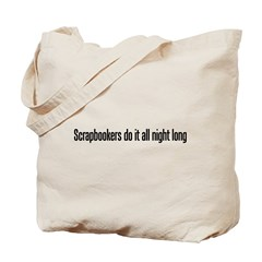Scrapbookers do it all night Tote Bag