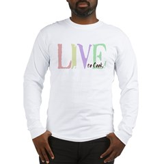 Live to cook Long Sleeve T-Shirt