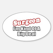 """""""Surgeon...Big Deal"""" Oval Decal"""