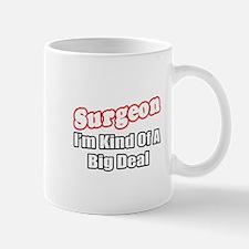 """""""Surgeon...Big Deal"""" Mug"""