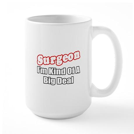 """""""Surgeon...Big Deal"""" Large Mug"""