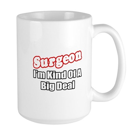 """Surgeon...Big Deal"" Large Mug"