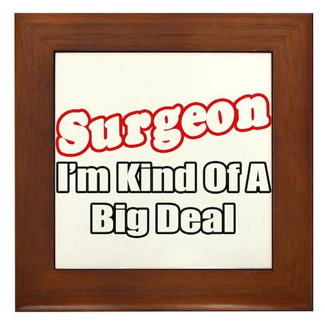 """""""Surgeon...Big Deal"""" Framed Tile"""