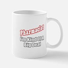 """Pharmacist...Big Deal"" Mug"