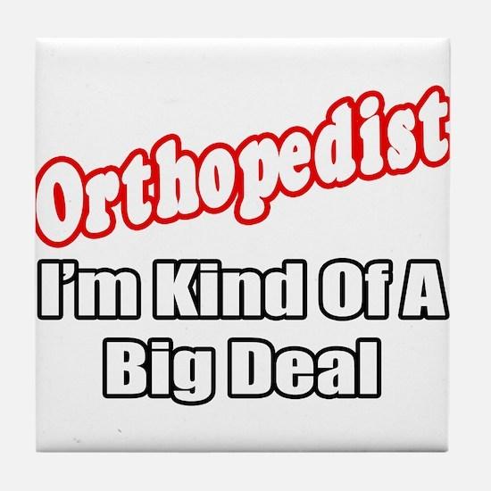 """""""Orthopedist...Big Deal"""" Tile Coaster"""