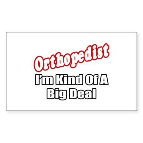 """Orthopedist...Big Deal"" Rectangle Sticker"
