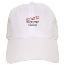 """Orthopedist...Big Deal"" Baseball Cap"